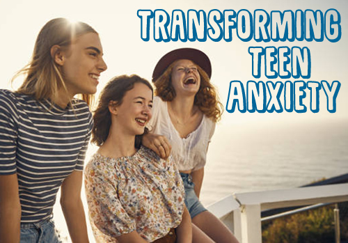 Transforming Teen Anxiety